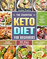 The Essential Keto Diet for Beginners: Quick and Healthy Keto Recipes to Rapidly Lose Weight and Have a Happier Lifestyle. (30-Day Keto Meal Plan)