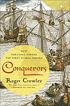 Conquerors: How Portugal Forged the First Global Empire by [Roger Crowley]