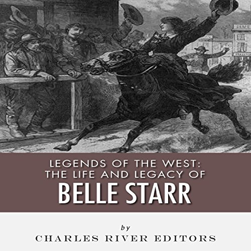 Legends of the West: The Life and Legacy of Belle Starr audiobook cover art
