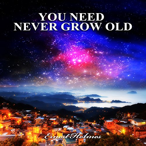 You Need Never Grow Old audiobook cover art