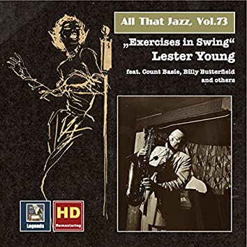 """All That Jazz, Vol. 73: Lester Young """"Exercises in Swing"""" (Remastered 2016)"""