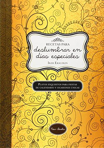 Recetas Para Deslumbrar En Días Especiales: Platos exquisitos para fiestas de calendario y ocasiones úni (Cuadernos de recetas)