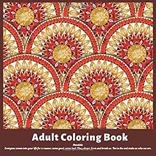 Adult Coloring Book Mandala - Everyone comes into your life for a reason; some good, some bad. They shape, form and break ...
