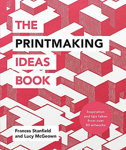 Compare Textbook Prices for The Printmaking Ideas Book Illustrated Edition ISBN 9781781576182 by Stanfield, Frances,McGeown, Lucy