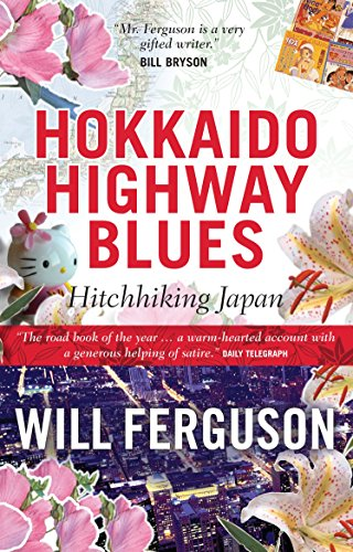 Ferguson, W: Hokkaido Highway Blues: Hitchhiking Japan
