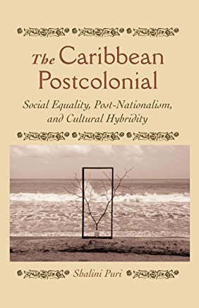 The Caribbean Postcolonial: Social Equality, Post-Nationalism, and Cultural Hybridity
