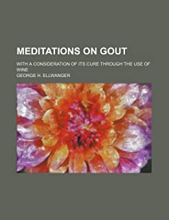 Meditations on Gout; With a Consideration of Its Cure Through the Use of Wine