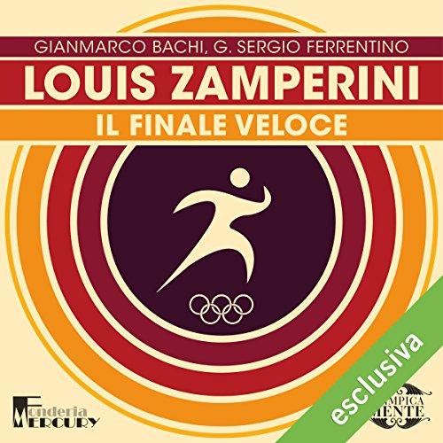Louis Zamperini: Il finale veloce (Olimpicamente)  Audiolibri