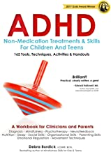 ADHD: Non-Medication Treatments and Skills for Children and Teens: A Workbook for Clinicians adn Parents: 162 Tools, Techn...