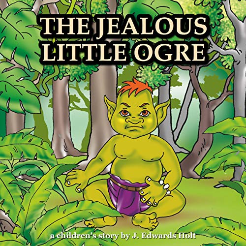 The Jealous Little Ogre Audiobook By J. Edwards Holt cover art