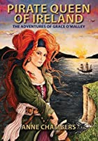 Pirate Queen of Ireland: The Adventures of Grace O'Malley by Anne Chambers(2014-09-01)