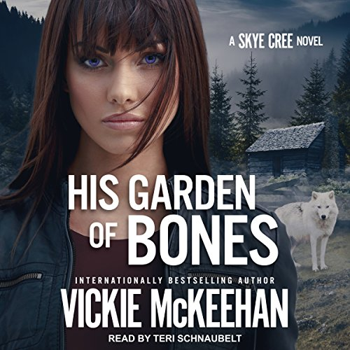 His Garden of Bones     Skye Cree, Book 4              By:                                                                                                                                 Vickie McKeehan                               Narrated by:                                                                                                                                 Teri Schnaubelt                      Length: 8 hrs and 18 mins     1 rating     Overall 5.0