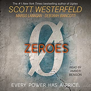 Zeroes                   By:                                                                                                                                 Scott Westerfeld,                                                                                        Margo Lanagan,                                                                                        Deborah Biancotti                               Narrated by:                                                                                                                                 Amber Benson                      Length: 12 hrs and 29 mins     241 ratings     Overall 4.2