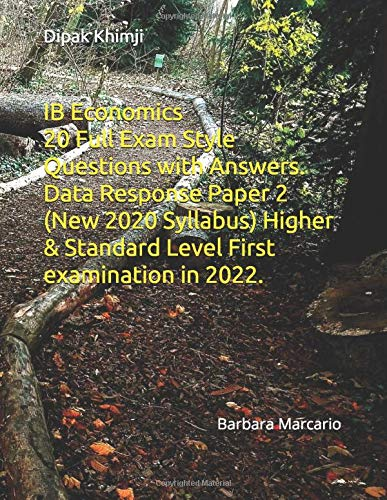 IB Economics Paper 2 20 Full Exam Style Questions with Answers. Data Response Paper 2 (New 2020 Syllabus) Higher & Standard Level First examination in 2022.: Barbara Macario