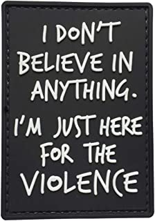 I Don't Believe in Anything.I am just here for Violence Tactical Patch PVC Black