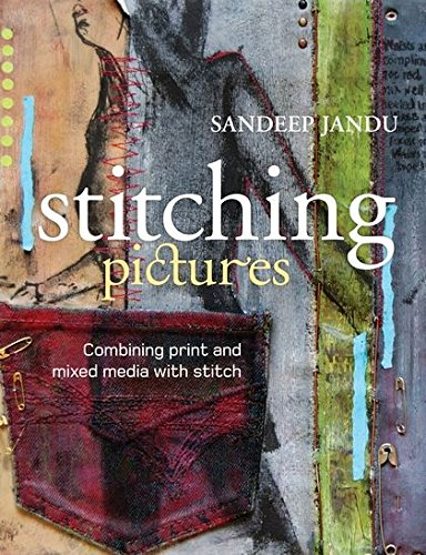%25 OFF! Stitching Pictures: Combining Print and Mixed Media with Stitch