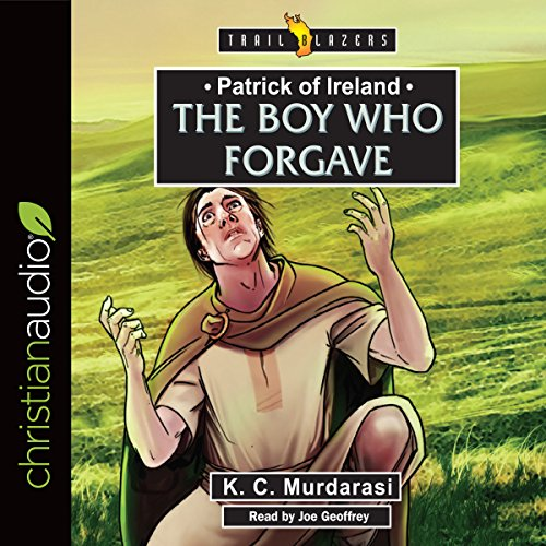 Patrick of Ireland: The Boy Who Forgave audiobook cover art