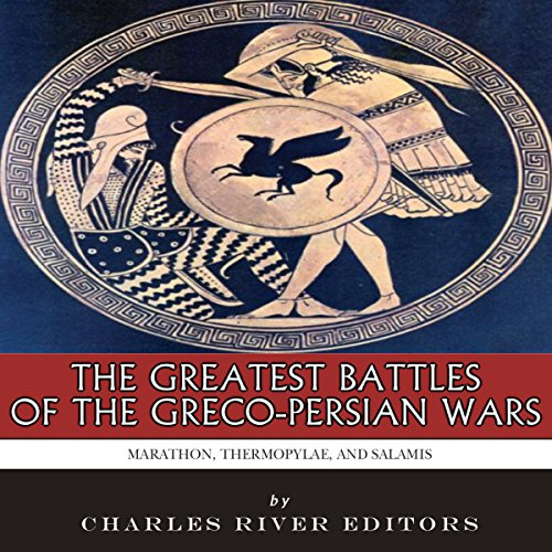 The Greatest Battles of the Greco-Persian Wars audiobook cover art