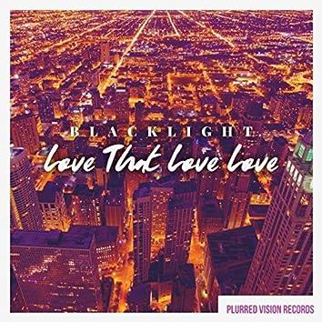 Love That Love Love