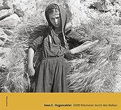 Iwan E. Hugentobler. 6000 Kilometer durch den Balkan