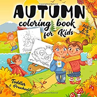 Autumn Coloring Book For Kids Ages 2-5: A Collection of Fun and Easy Happy Autumn Fall Season Coloring Pages for Kids, Toddlers and Preschool