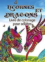 Licornes et dragons - Livre de coloriage pour adultes: Parfait pour tous ceux qui aiment les licornes ou les dragons et surtout les animaux fantastiques