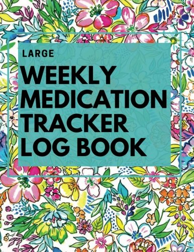 LARGE Weekly Medication Tracker Log Book: Floral LARGE PRINT Daily Medicine Reminder Tracking, Monitoring Sheets   Treatment History   Tablet Med ... & Plan Appointments (Healthcare) (Volume 1)