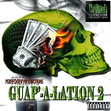 Guap'-A-Lation 2