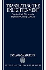 Translating the Enlightenment: Scottish Civic Discourse in Eighteenth-Century Germany Relié