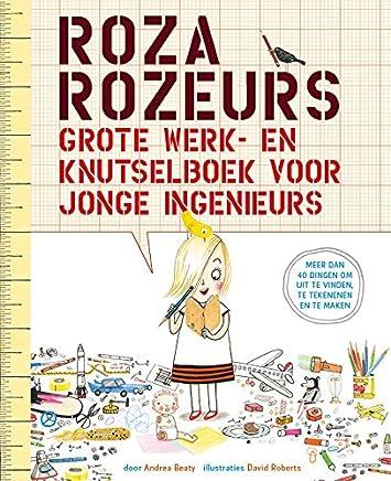 Roza Rozeurs grote werk- en knutselboek voor jonge ingenieurs