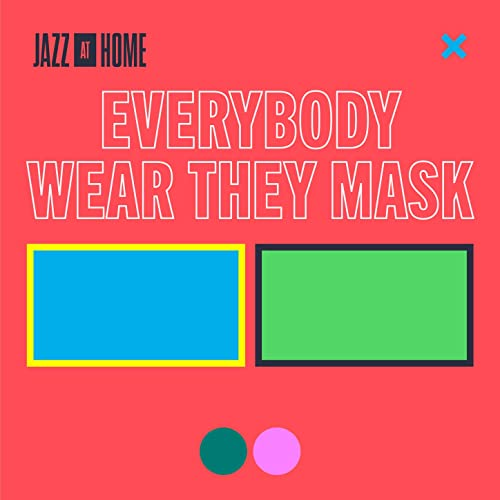 Everybody Wear They Mask (Jazz at Home)