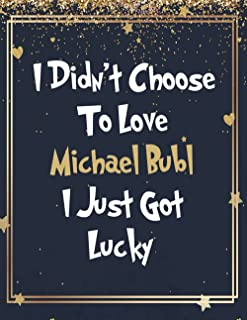 I Didn't Choose To Love Michael Bublé I Just Got Lucky: Large Notebook/Diary/Journal for Writing 120 Pages, Michael Bublé ...