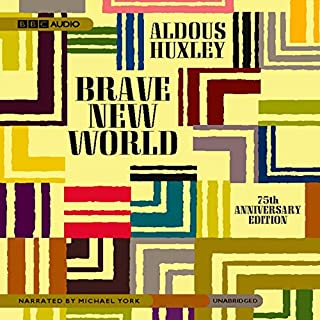 Brave New World                   By:                                                                                                                                 Aldous Huxley                               Narrated by:                                                                                                                                 Michael York                      Length: 8 hrs     15,253 ratings     Overall 4.0
