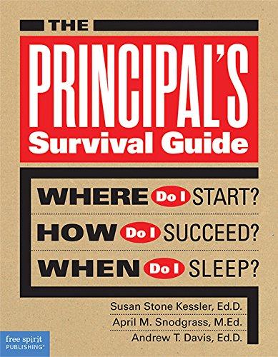 The Principal's Survival Guide: Where Do I Start? How Do I Succeed? When Do I Sleep? (Free Spirit Professional™)