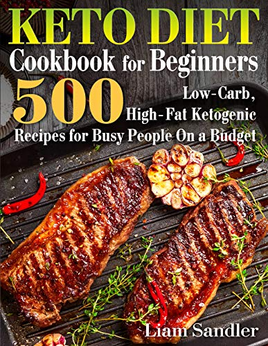 Keto Diet Cookbook for Beginners: 500 Low-Carb, High-Fat Ketogenic Recipes for Busy People on a Budget by [Liam Sandler]