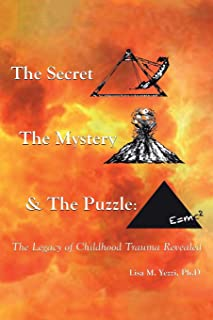 The Secret, the Mystery and the Puzzle: The Legacy of Childhood Trauma Revealed