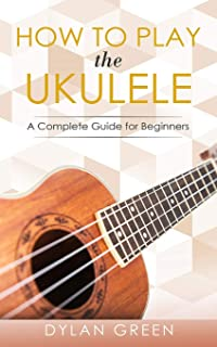 How to Play the Ukulele: A Complete Guide for Beginners