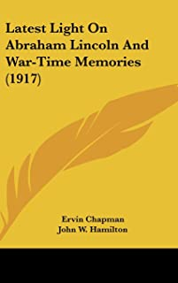 Latest Light on Abraham Lincoln and War-Time Memories (1917)