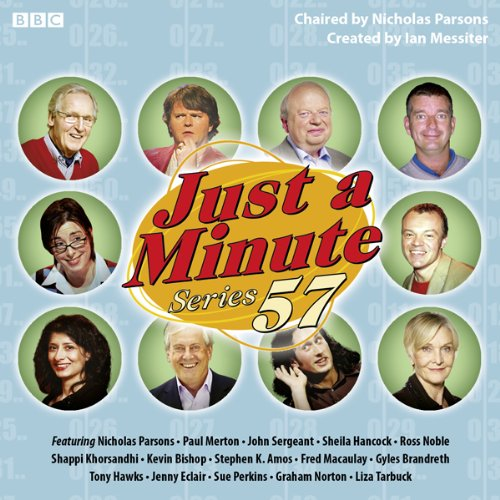 Just A Minute: Complete Series 57                   By:                                                                                                                                 Ian Messiter                               Narrated by:                                                                                                                                 Nicholas Parsons                      Length: 3 hrs and 42 mins     33 ratings     Overall 4.8