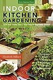 Indoor Kitchen Gardening: Turn Your Home Into a Year-round Vegetable Garden -...