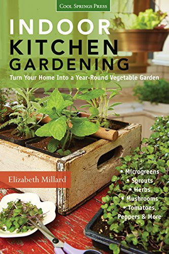 Indoor Kitchen Gardening: Turn Your Home Into a Year-round Vegetable Garden * Microgreens * Sprouts...