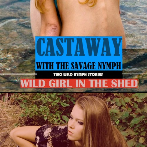 Wild Girl in the Shed + Castaway With the Wild Nymph (Explicit Erotica) audiobook cover art
