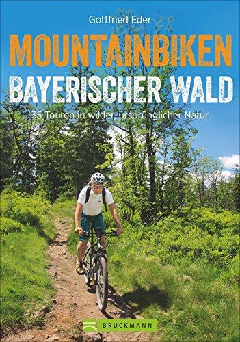 Mountainbiken Bayerischer Wald: 25 Touren in wilder, ursprünglicher Natur