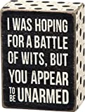 Primitives By Kathy Box Sign 'I Was Hoping for a Battle of Wits but You Appear to Be Unarmed',black, white