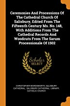 Ceremonies And Processions Of The Cathedral Church Of Salisbury, Edited From The Fifteenth Century Ms. No. 148, With Addit...