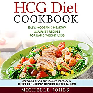 HCG Diet Cookbook: Easy, Modern & Healthy Gourmet Recipes for Rapid Weight Loss (Contains 2 Texts: The HCG Diet Cookbook & The HCG Diet – A Step by Step Guide to Rapid Fat Loss)                   By:                                                                                                                                 Michelle Jones                               Narrated by:                                                                                                                                 Rachel Carr,                                                                                        Jeana Rich                      Length: 2 hrs and 40 mins     Not rated yet     Overall 0.0