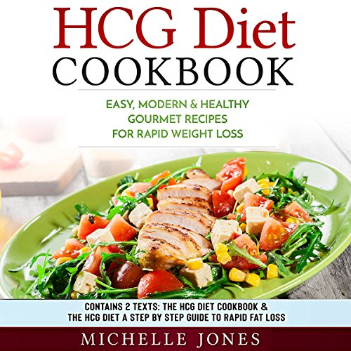 HCG Diet Cookbook: Easy, Modern & Healthy Gourmet Recipes for Rapid Weight Loss (Contains 2 Texts: The HCG Diet Cookbook & The HCG Diet – A Step by Step Guide to Rapid Fat Loss) cover art