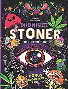 MIDNIGHT STONER Coloring Book + BONUS Bookmarks Page!!  Stoner s Perfect Gift! Funny Trippy Coloring Book For Adults Mindful Zendoodle Coloring.