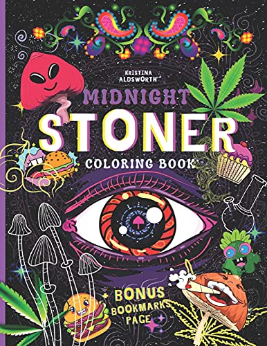 MIDNIGHT STONER Coloring Book + BONUS Bookmarks Page!!: Stoner's Perfect Gift! Funny Trippy Coloring...