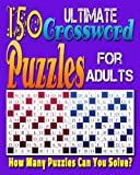 Ultimate Crossword Puzzle For Adults: Printable Crossword Puzzles for Adults and Seniors.: Can you solve all of these crossword puzzles?
